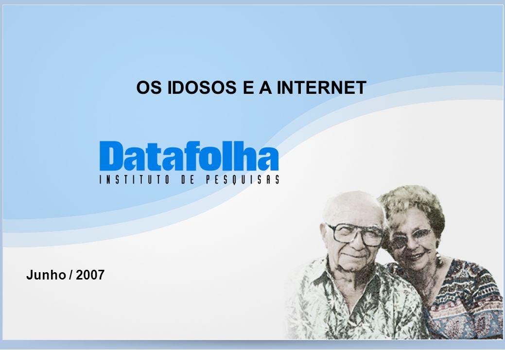 OS IDOSOS E A INTERNET Junho / 2007