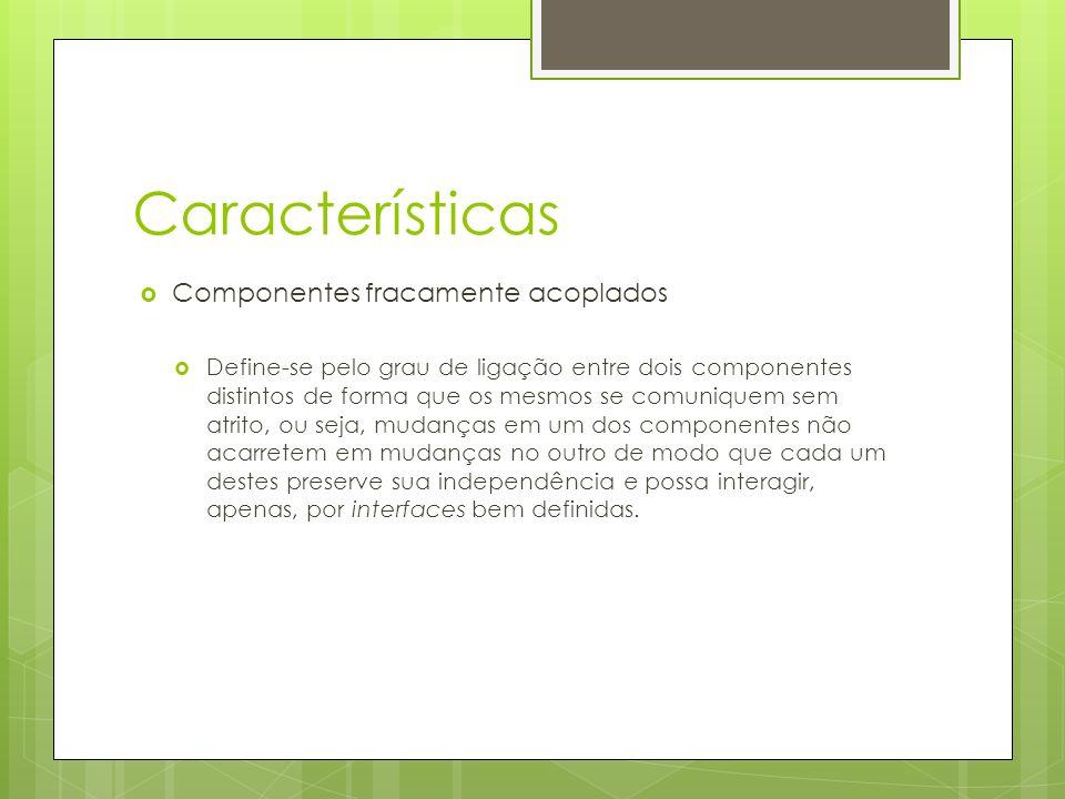 Características Componentes fracamente acoplados