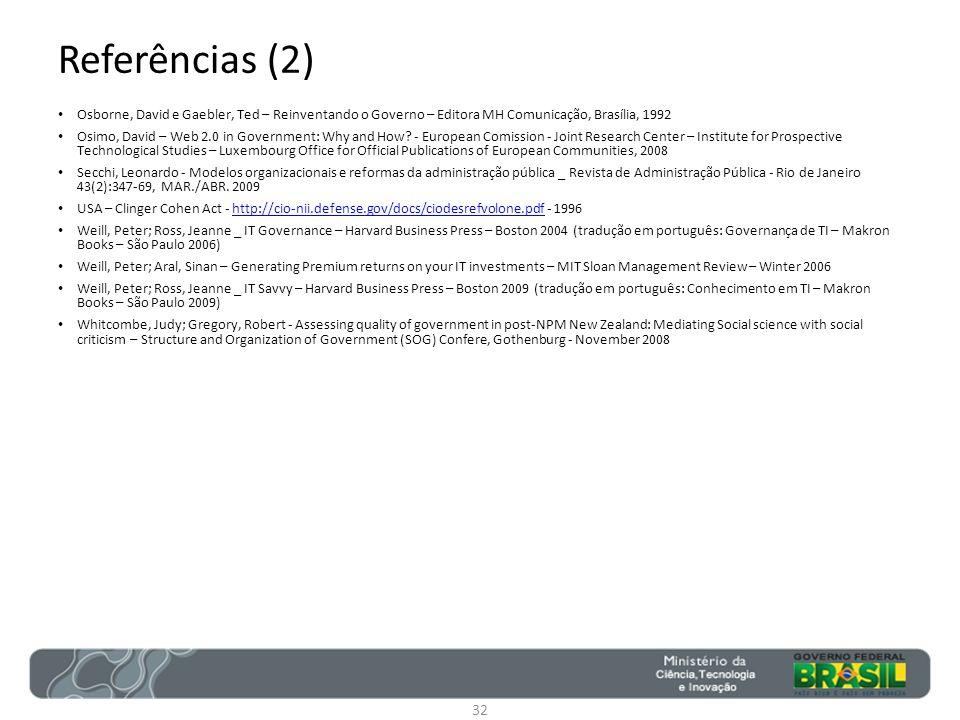 Referências (2) Osborne, David e Gaebler, Ted – Reinventando o Governo – Editora MH Comunicação, Brasília, 1992.