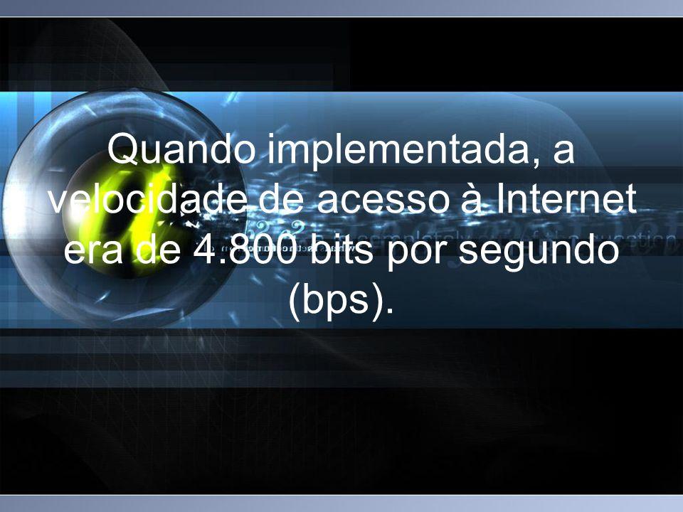 Quando implementada, a velocidade de acesso à Internet era de 4