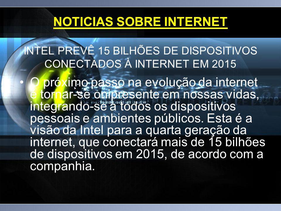 NOTICIAS SOBRE INTERNET INTEL PREVÊ 15 BILHÕES DE DISPOSITIVOS CONECTADOS À INTERNET EM 2015