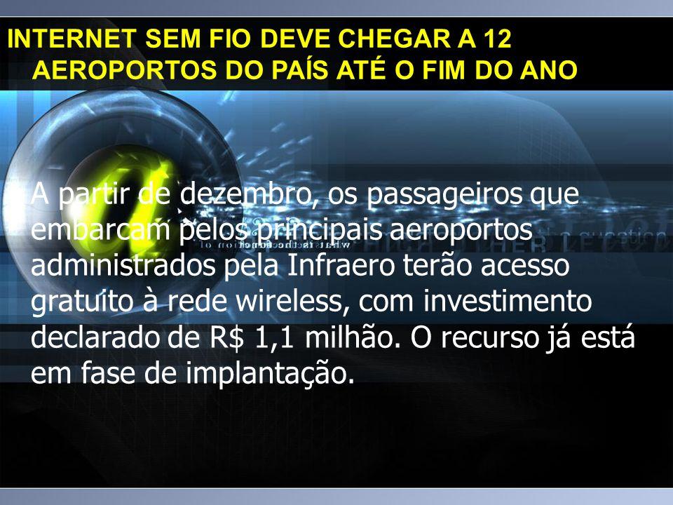 INTERNET SEM FIO DEVE CHEGAR A 12 AEROPORTOS DO PAÍS ATÉ O FIM DO ANO.