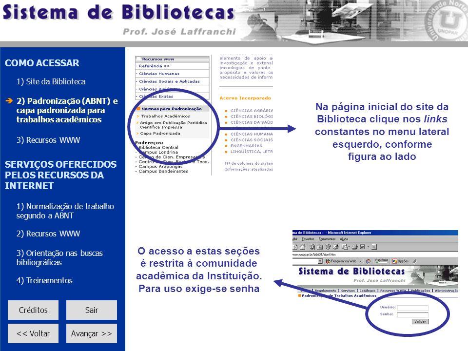 COMO ACESSAR 1) Site da Biblioteca.  2) Padronização (ABNT) e capa padronizada para trabalhos acadêmicos.