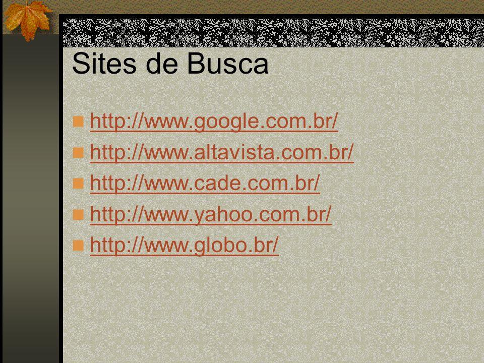 Sites de Busca http://www.google.com.br/ http://www.altavista.com.br/