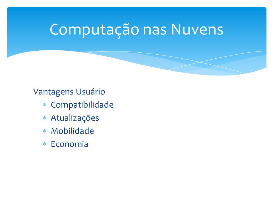 Computação nas Nuvens Vantagens Usuário Compatibilidade Atualizações