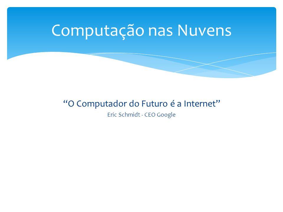 Computação nas Nuvens O Computador do Futuro é a Internet