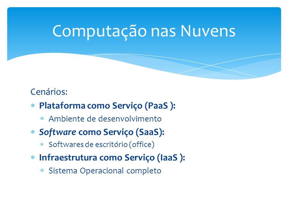 Computação nas Nuvens Cenários: Plataforma como Serviço (PaaS ):