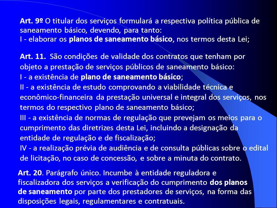 Art. 9º O titular dos serviços formulará a respectiva política pública de saneamento básico, devendo, para tanto: