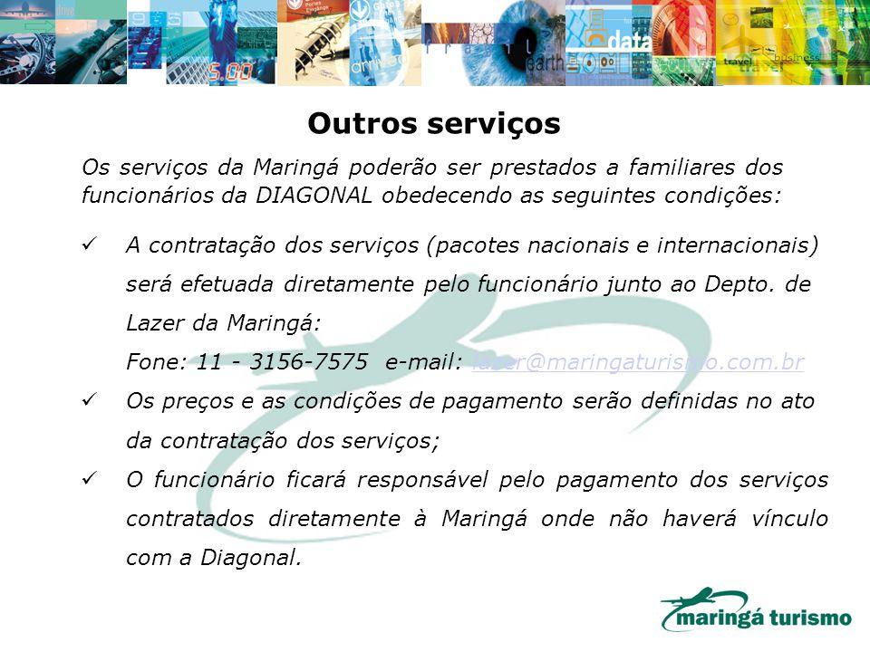 Outros serviços Os serviços da Maringá poderão ser prestados a familiares dos funcionários da DIAGONAL obedecendo as seguintes condições: