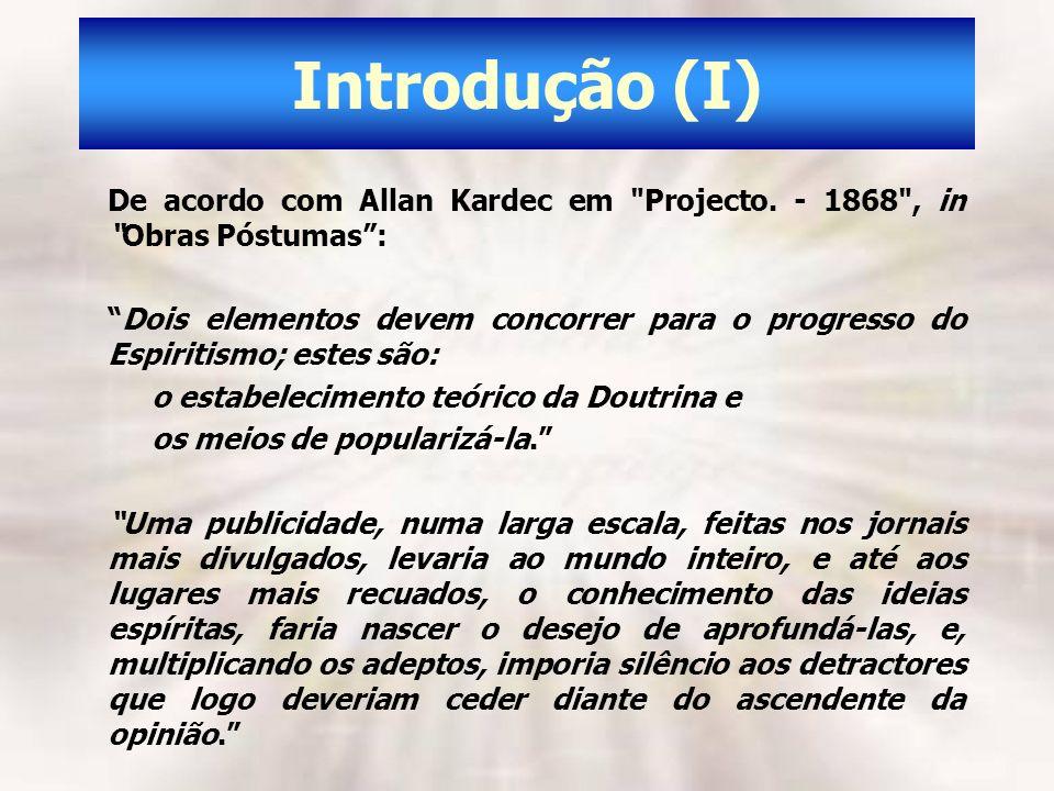 Introdução (I) De acordo com Allan Kardec em Projecto. - 1868 , in Obras Póstumas :
