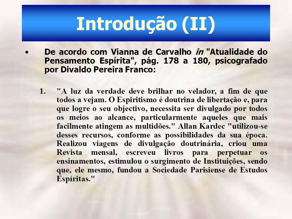 Introdução (II) De acordo com Vianna de Carvalho in Atualidade do Pensamento Espírita , pág. 178 a 180, psicografado por Divaldo Pereira Franco: