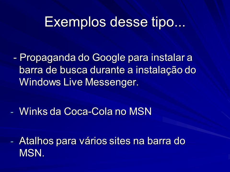 Exemplos desse tipo... - Propaganda do Google para instalar a barra de busca durante a instalação do Windows Live Messenger.