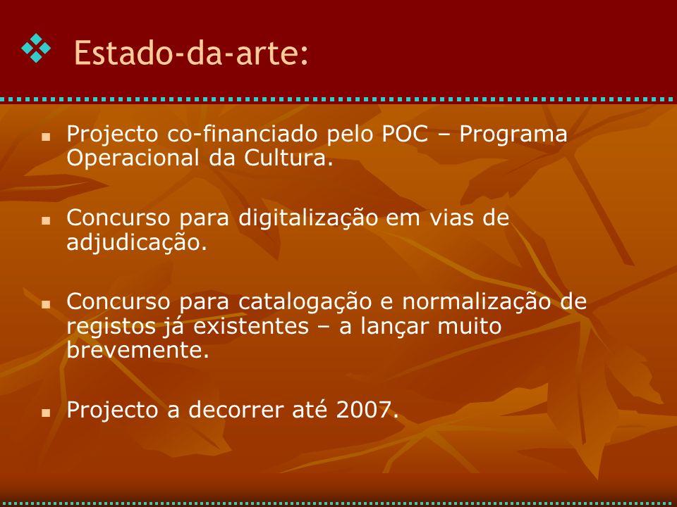 Estado-da-arte:  Projecto co-financiado pelo POC – Programa Operacional da Cultura. Concurso para digitalização em vias de adjudicação.