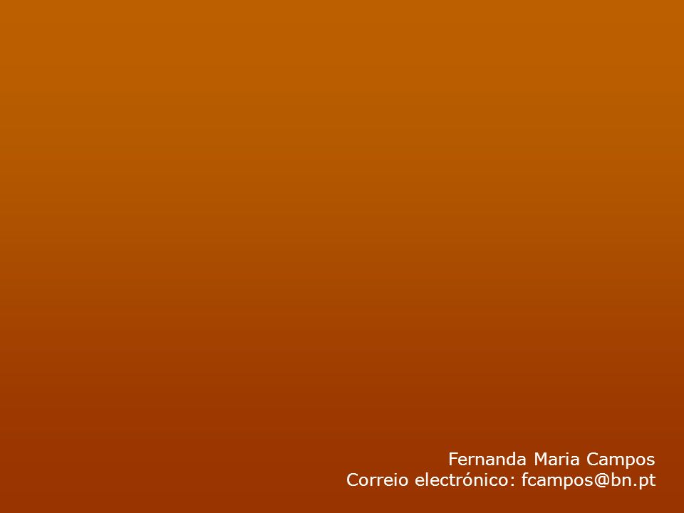 Fernanda Maria Campos Correio electrónico: fcampos@bn.pt