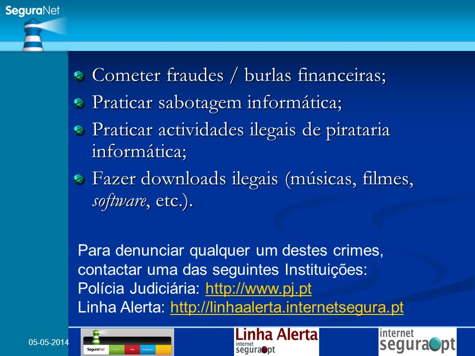 Cometer fraudes / burlas financeiras; Praticar sabotagem informática;