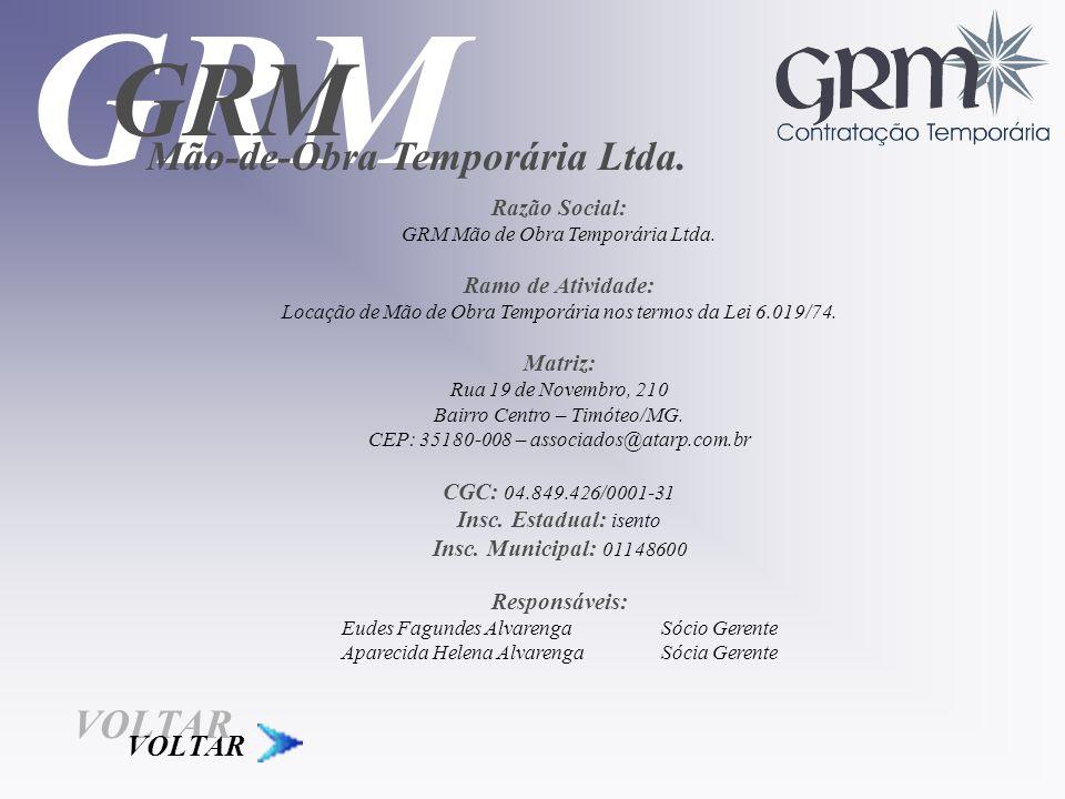 GRM GRM Mão-de-Obra Temporária Ltda. VOLTAR VOLTAR Razão Social: