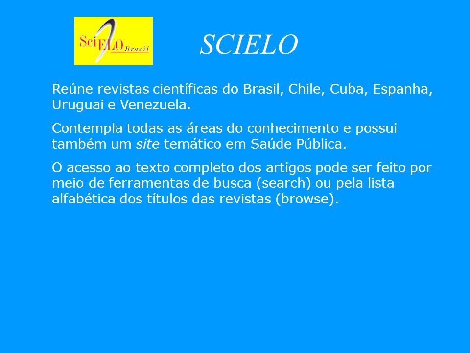 SCIELO Reúne revistas científicas do Brasil, Chile, Cuba, Espanha, Uruguai e Venezuela.