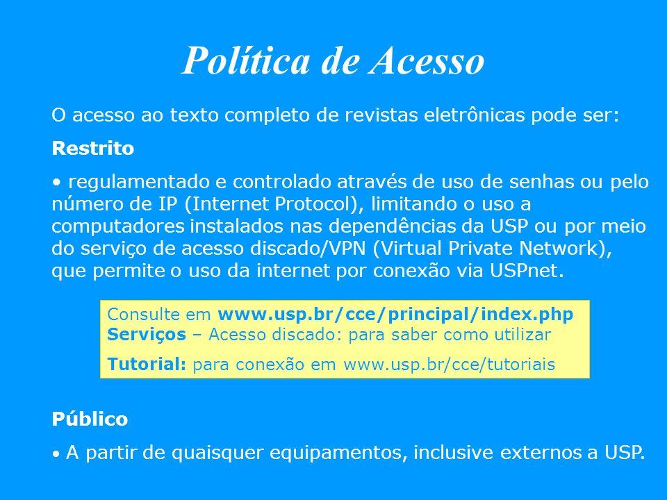Política de Acesso O acesso ao texto completo de revistas eletrônicas pode ser: Restrito.