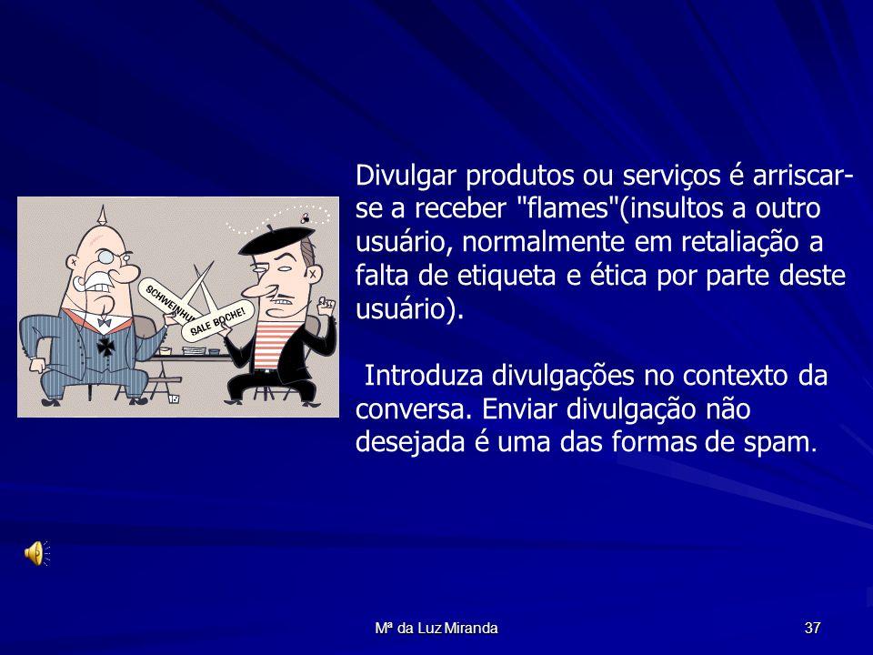 Divulgar produtos ou serviços é arriscar-se a receber flames (insultos a outro usuário, normalmente em retaliação a falta de etiqueta e ética por parte deste usuário).