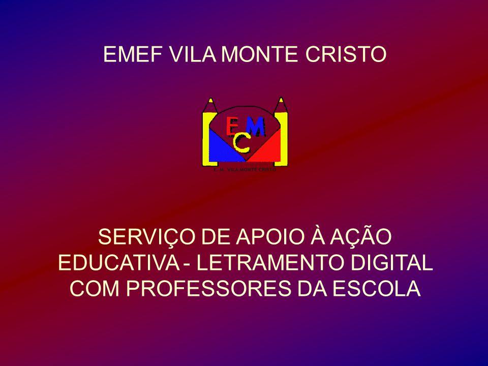 EMEF VILA MONTE CRISTO SERVIÇO DE APOIO À AÇÃO EDUCATIVA - LETRAMENTO DIGITAL COM PROFESSORES DA ESCOLA.