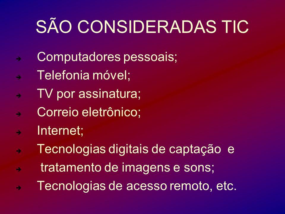 SÃO CONSIDERADAS TIC Computadores pessoais; Telefonia móvel;