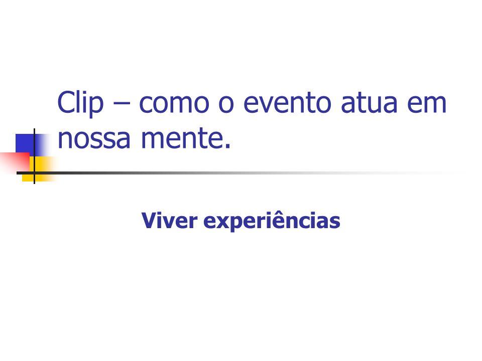 Clip – como o evento atua em nossa mente.