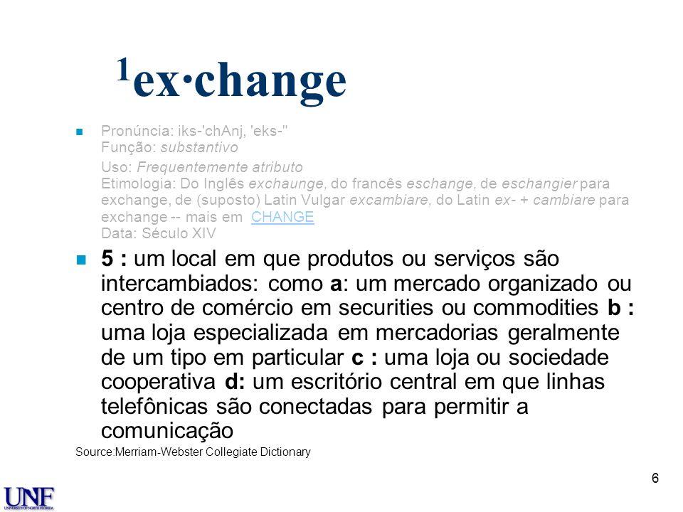 Dr. Dale S. Rogers 1ex·change. Pronúncia: iks- chAnj, eks- Função: substantivo.