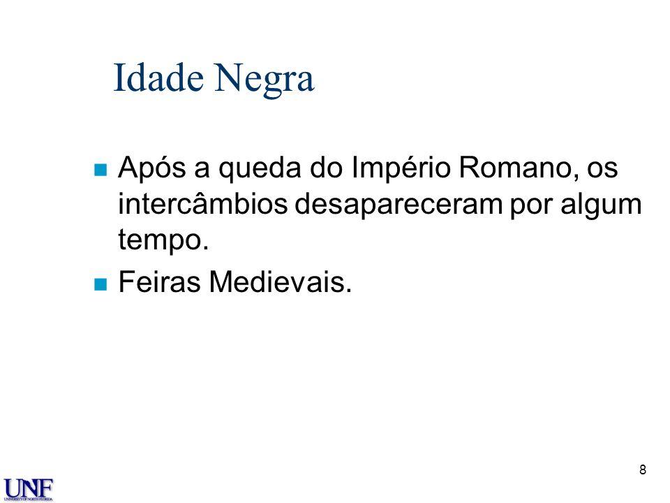 Dr. Dale S. Rogers Idade Negra. Após a queda do Império Romano, os intercâmbios desapareceram por algum tempo.