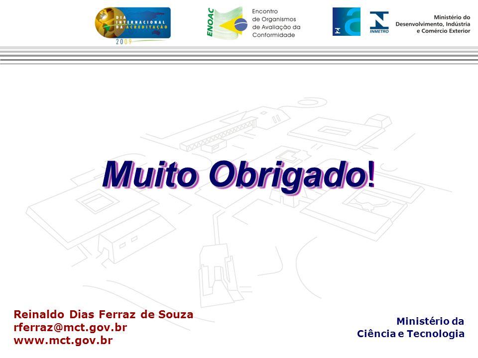 Muito Obrigado! Reinaldo Dias Ferraz de Souza rferraz@mct.gov.br