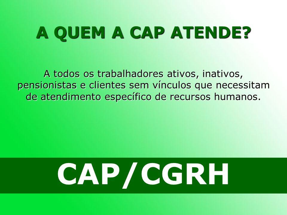 CAP/CGRH A QUEM A CAP ATENDE