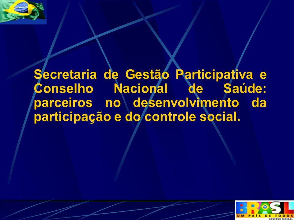 Secretaria de Gestão Participativa e Conselho Nacional de Saúde: parceiros no desenvolvimento da participação e do controle social.