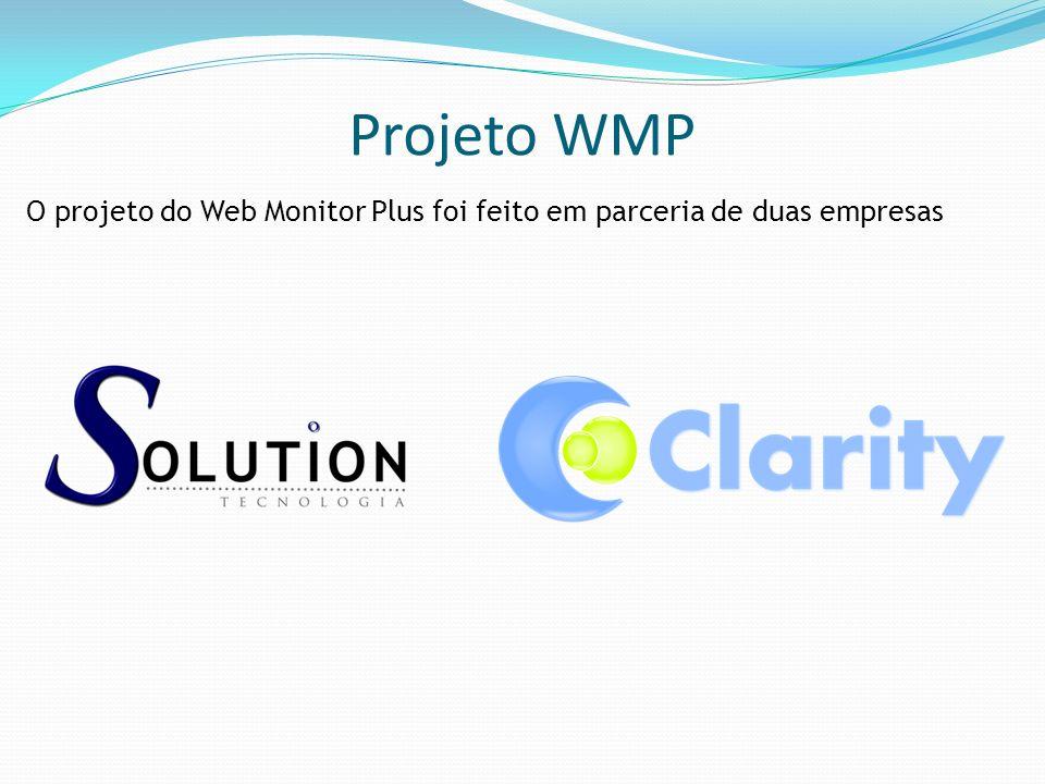 Projeto WMP O projeto do Web Monitor Plus foi feito em parceria de duas empresas