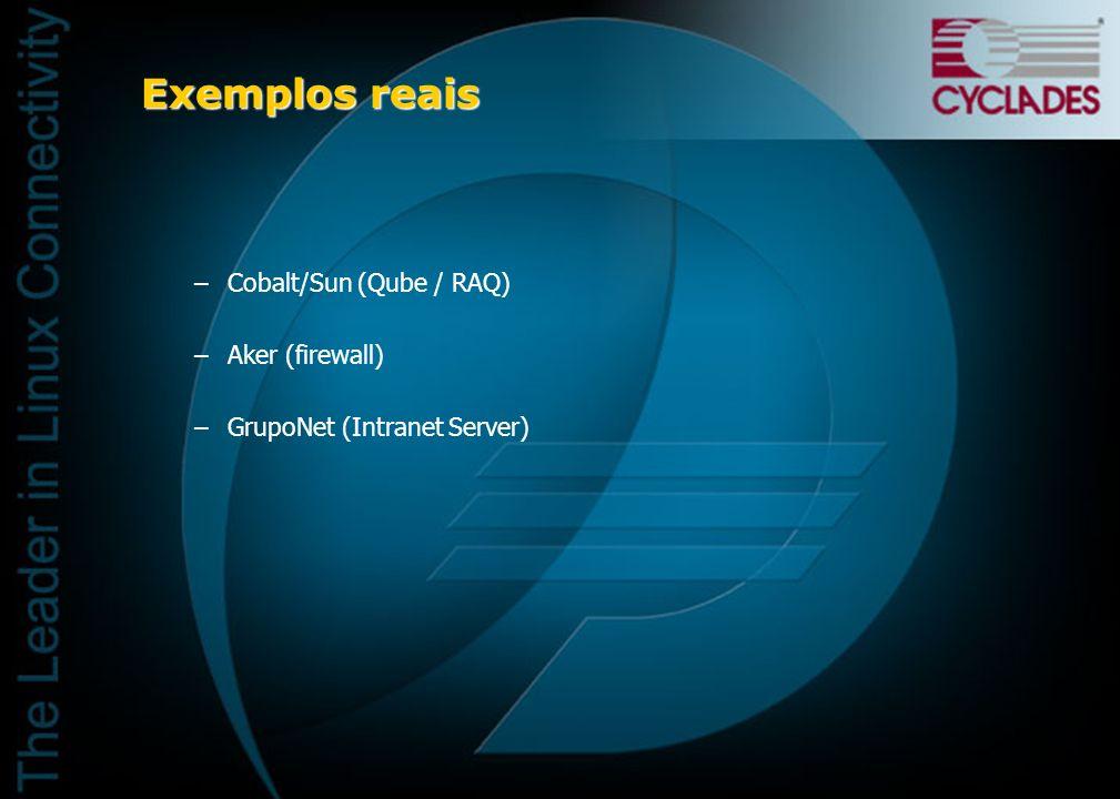 Exemplos reais Cobalt/Sun (Qube / RAQ) Aker (firewall)