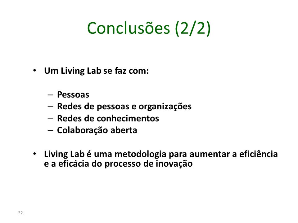 Conclusões (2/2) Um Living Lab se faz com: Pessoas