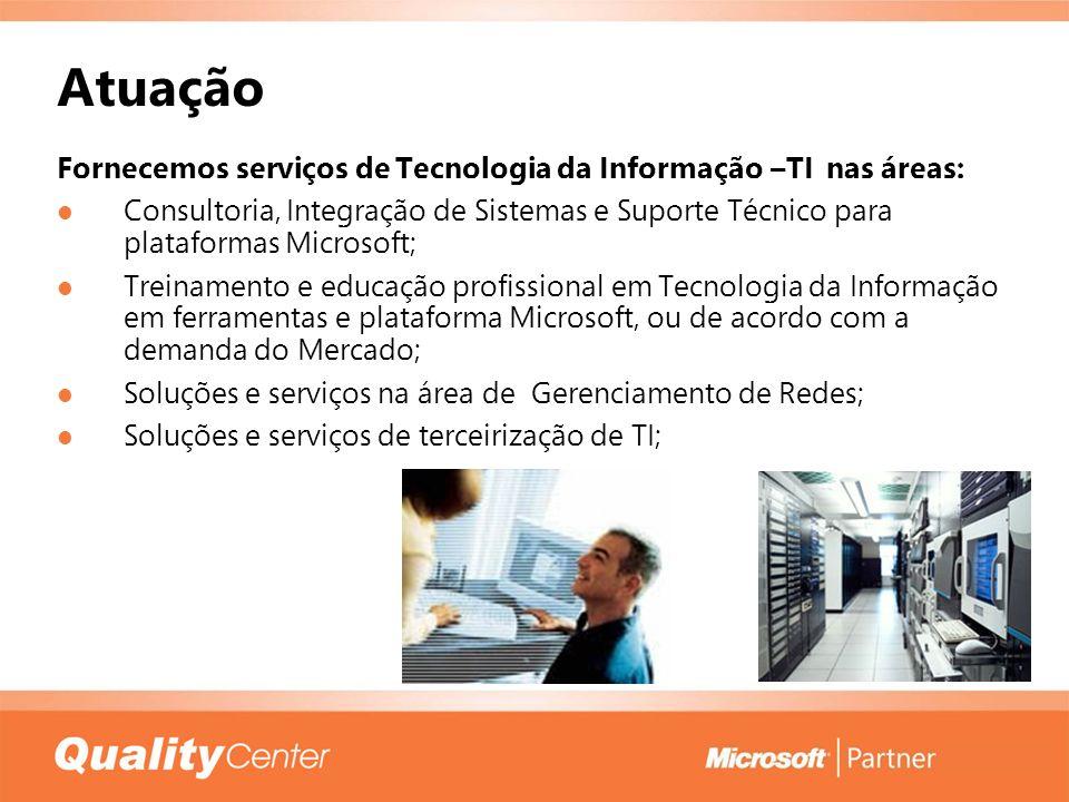 Atuação Fornecemos serviços de Tecnologia da Informação –TI nas áreas: