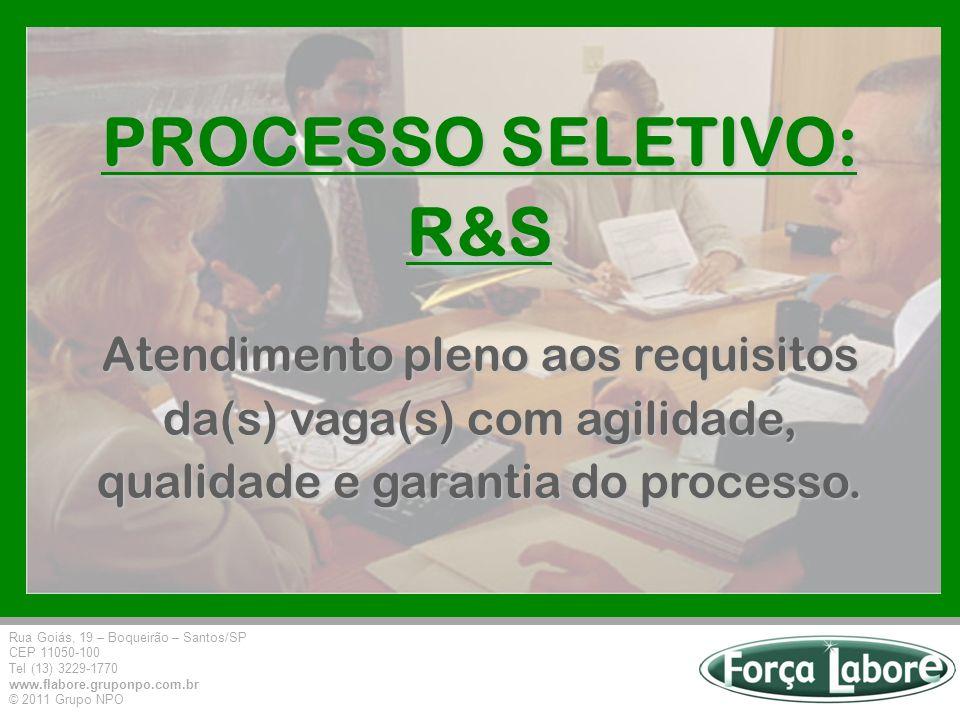 PROCESSO SELETIVO: R&S Atendimento pleno aos requisitos da(s) vaga(s) com agilidade, qualidade e garantia do processo.