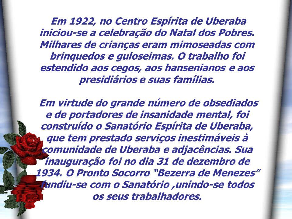 Em 1922, no Centro Espírita de Uberaba iniciou-se a celebração do Natal dos Pobres. Milhares de crianças eram mimoseadas com brinquedos e guloseimas. O trabalho foi estendido aos cegos, aos hansenianos e aos presidiários e suas famílias.