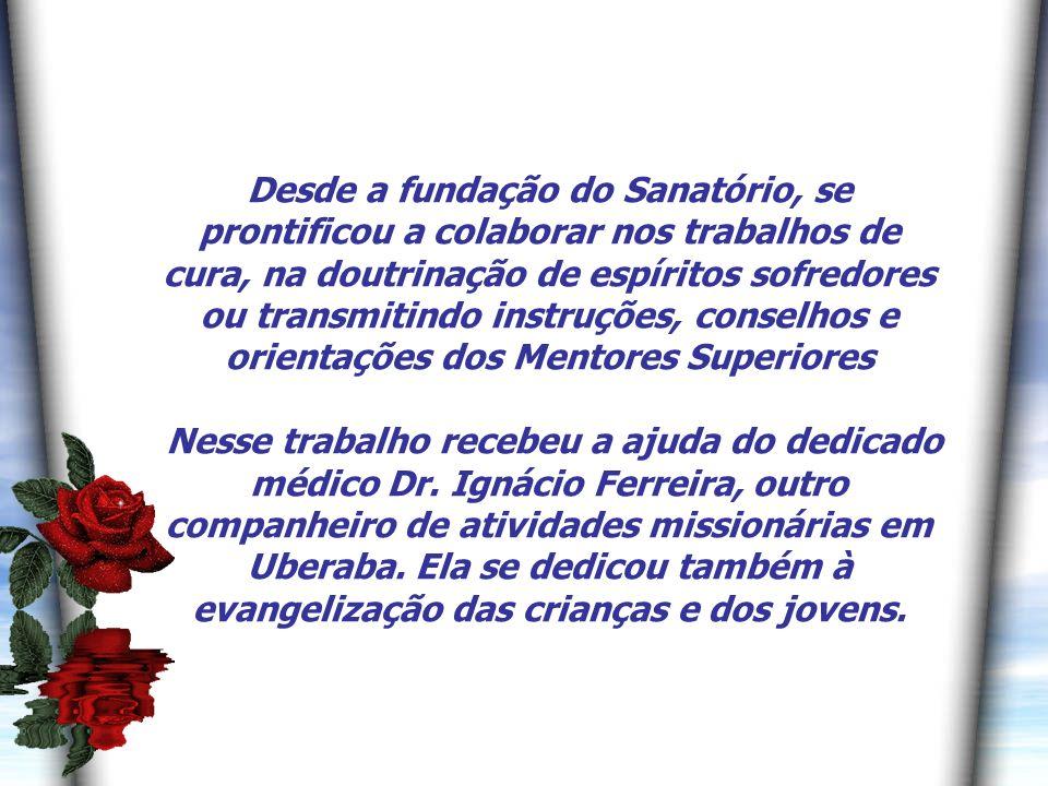 Desde a fundação do Sanatório, se prontificou a colaborar nos trabalhos de cura, na doutrinação de espíritos sofredores ou transmitindo instruções, conselhos e orientações dos Mentores Superiores