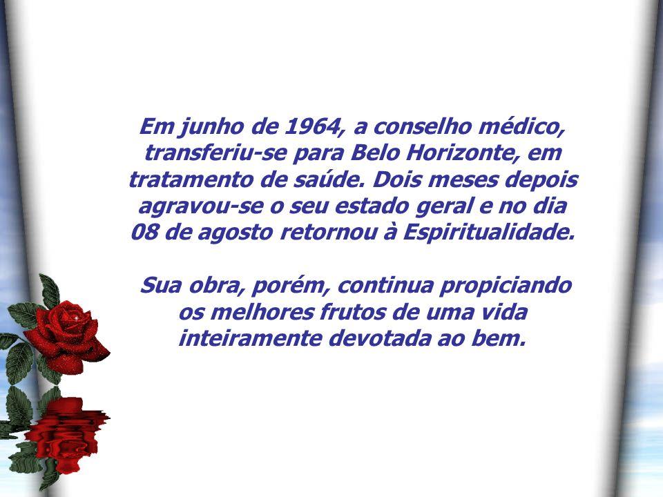 Em junho de 1964, a conselho médico, transferiu-se para Belo Horizonte, em tratamento de saúde. Dois meses depois agravou-se o seu estado geral e no dia 08 de agosto retornou à Espiritualidade.