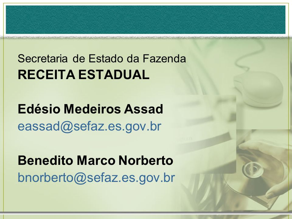 Benedito Marco Norberto bnorberto@sefaz.es.gov.br