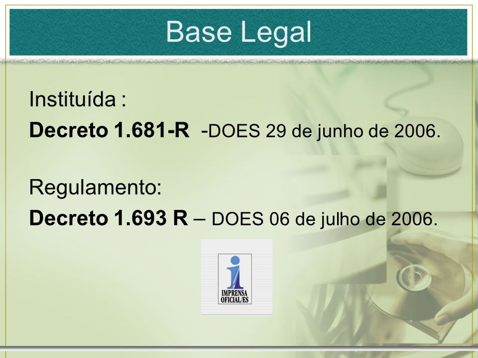 Base Legal Instituída : Decreto 1.681-R -DOES 29 de junho de 2006.