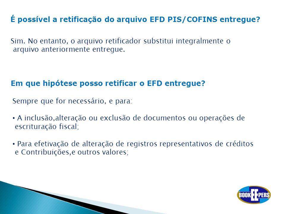 É possível a retificação do arquivo EFD PIS/COFINS entregue