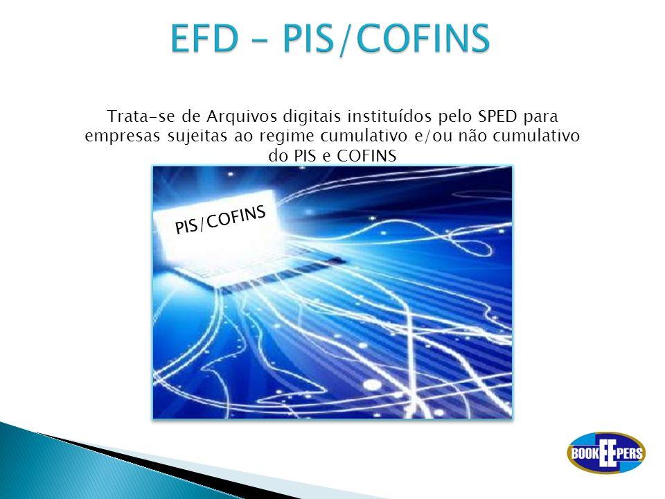EFD – PIS/COFINS Trata-se de Arquivos digitais instituídos pelo SPED para empresas sujeitas ao regime cumulativo e/ou não cumulativo do PIS e COFINS.