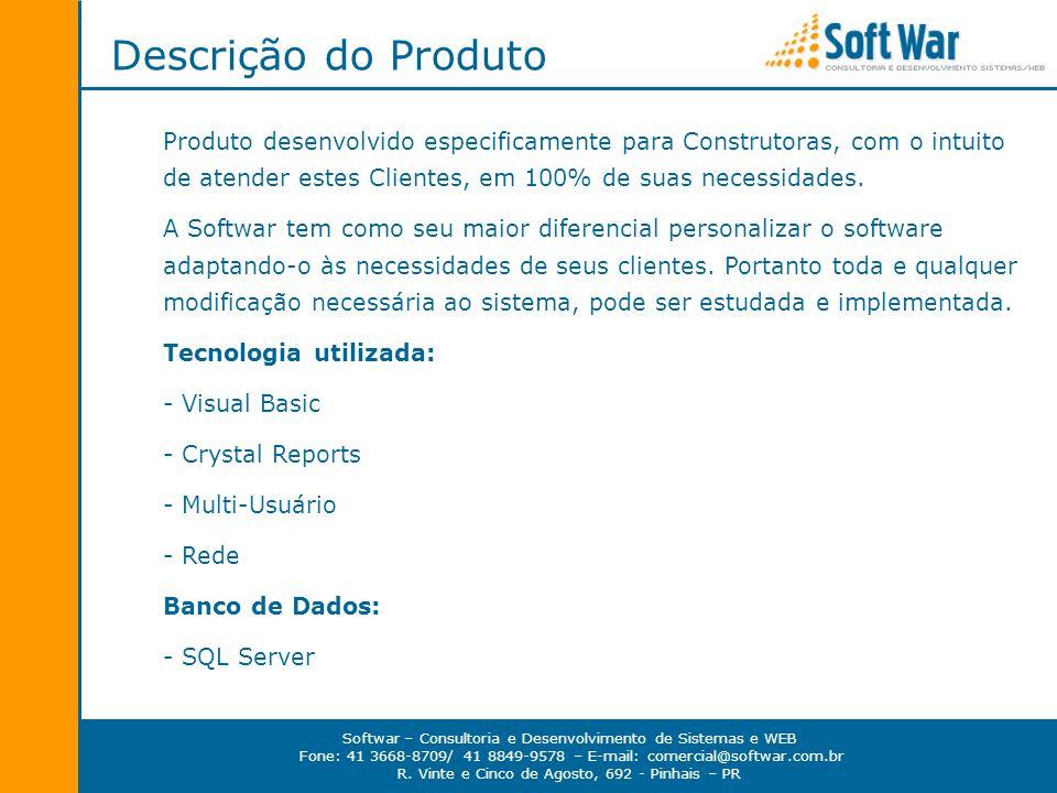 Descrição do Produto Produto desenvolvido especificamente para Construtoras, com o intuito de atender estes Clientes, em 100% de suas necessidades.