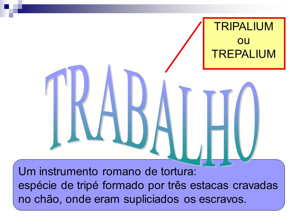 TRABALHO TRIPALIUM ou TREPALIUM Um instrumento romano de tortura: