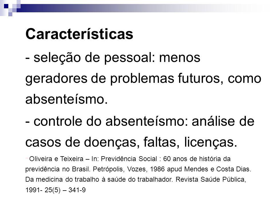 Características - seleção de pessoal: menos geradores de problemas futuros, como absenteísmo.