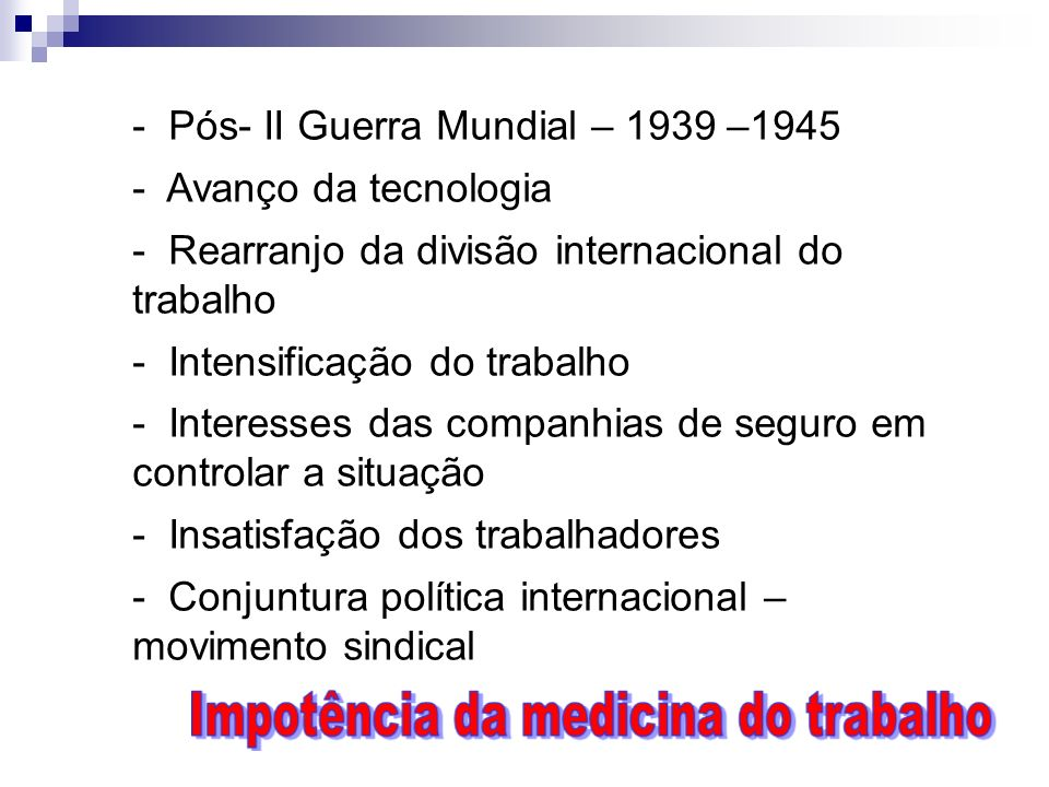 - Pós- II Guerra Mundial – 1939 –1945