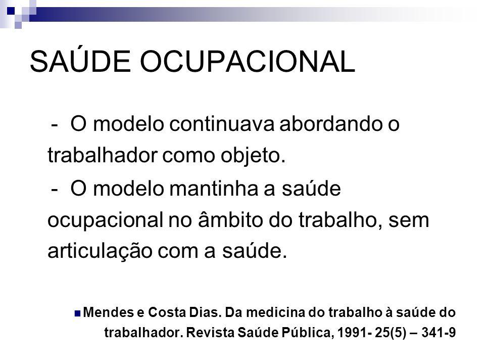 SAÚDE OCUPACIONAL - O modelo continuava abordando o trabalhador como objeto.