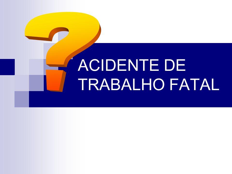 ACIDENTE DE TRABALHO FATAL