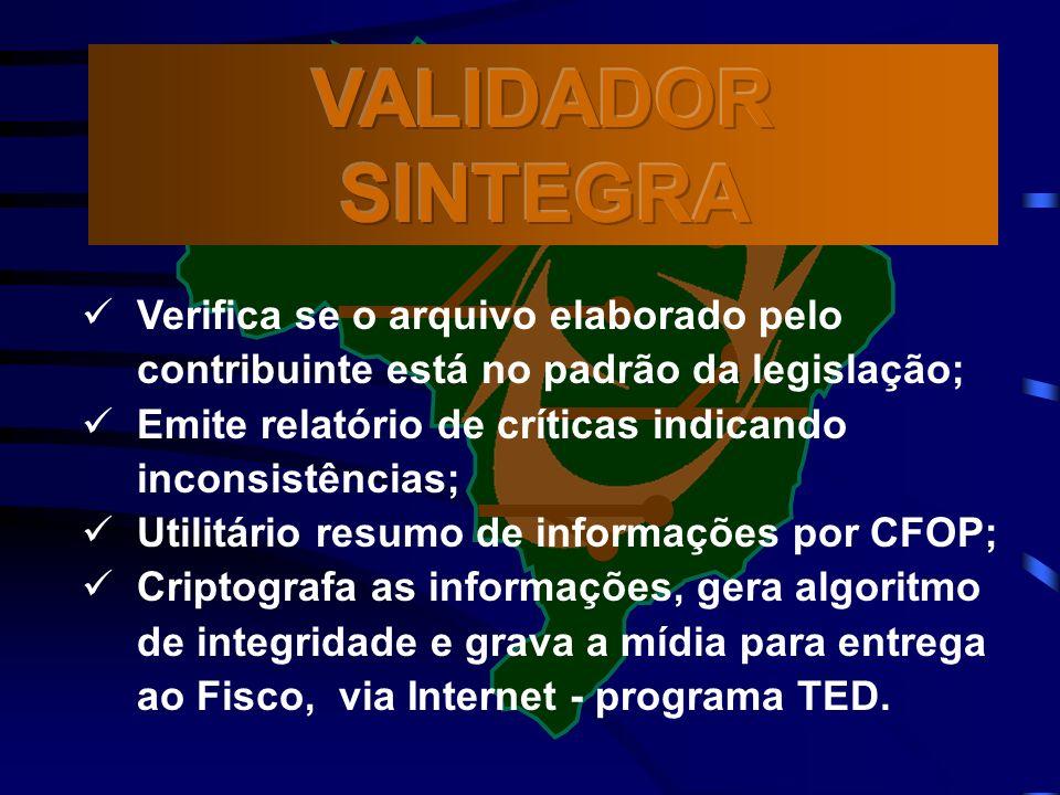 VALIDADOR SINTEGRA Verifica se o arquivo elaborado pelo contribuinte está no padrão da legislação;